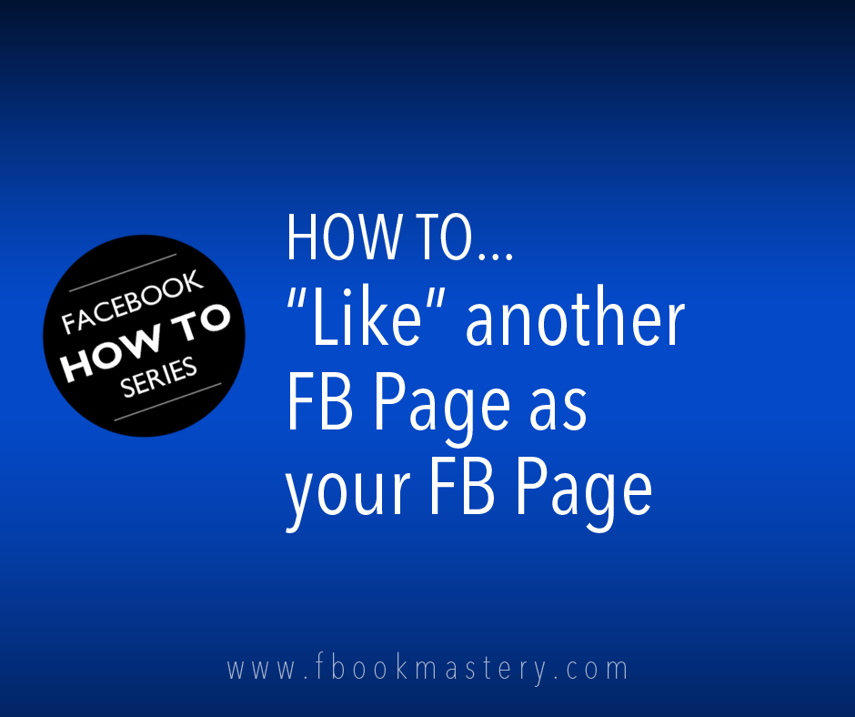 "How to ""Like"" another FB page as your FB Page"