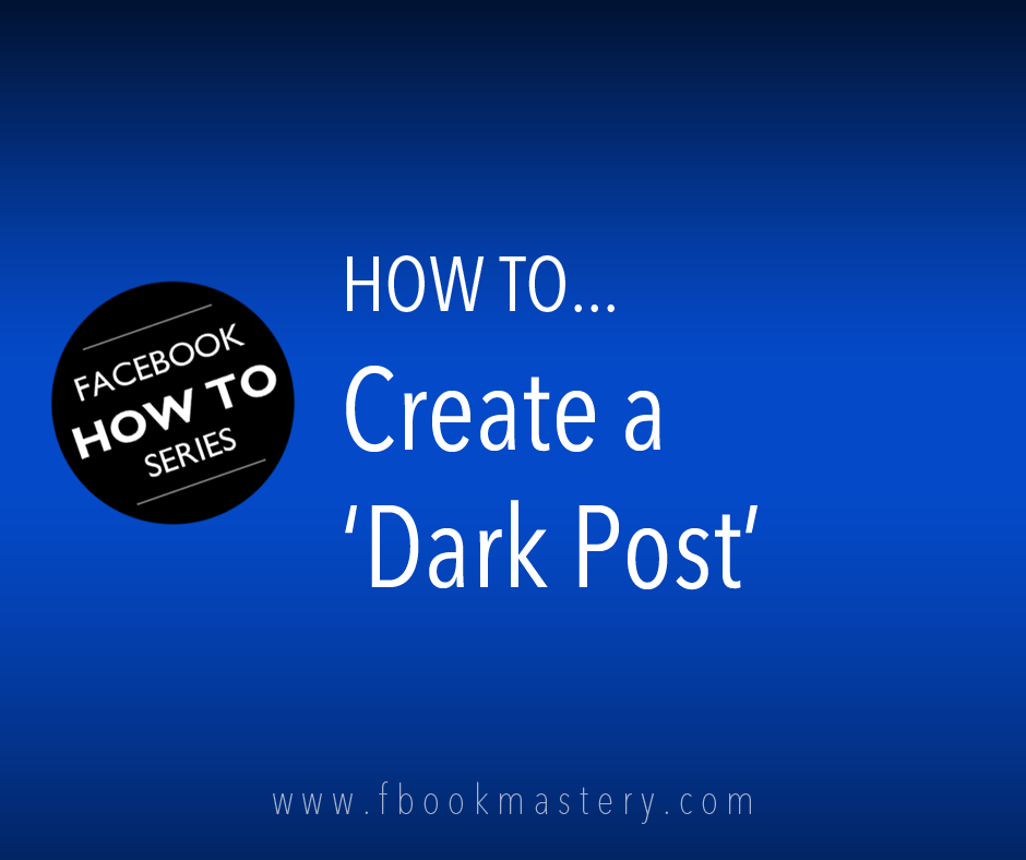 How to Create a 'Dark Post'