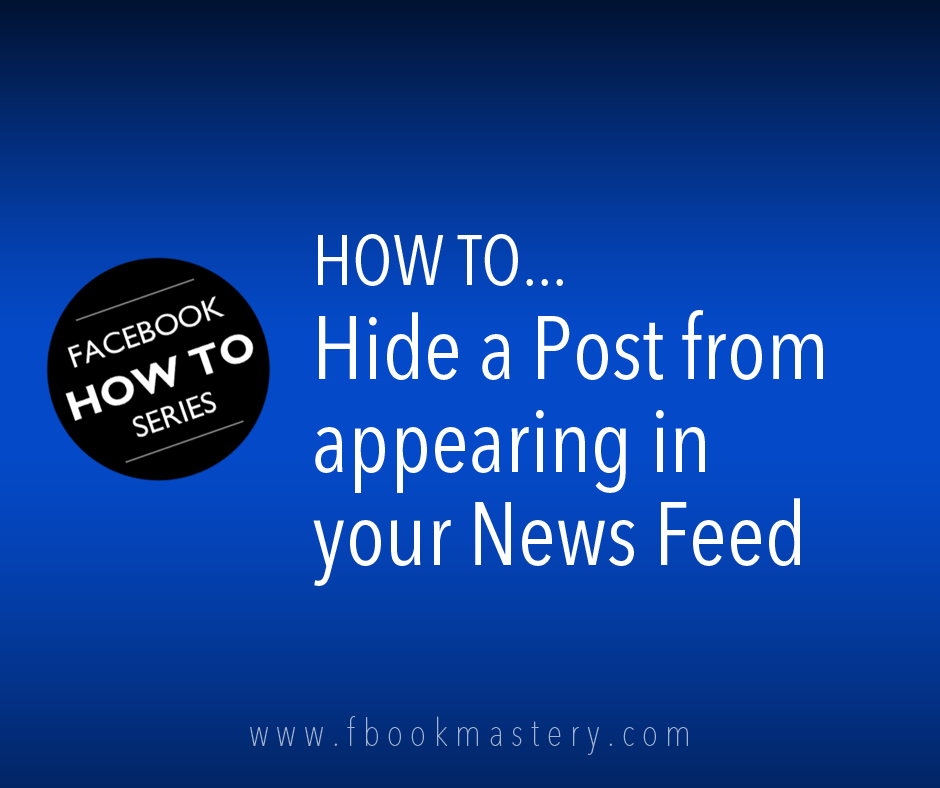 How to Hide a Post from appearing in your News Feed