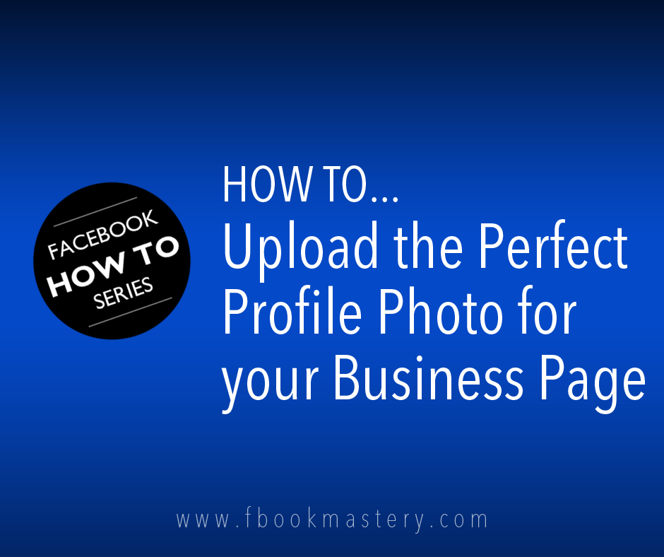 How to Upload the Perfect Profile Photo for your Business Page