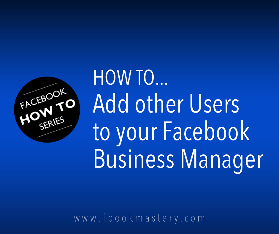 How to add other Users to your Facebook Business Manager