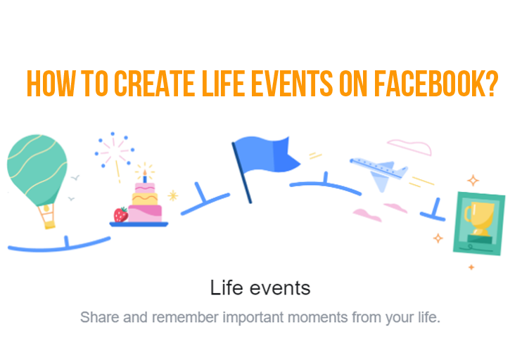 How to create Life Events on Facebook?