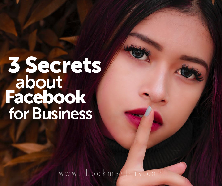 3 Secrets about Facebook for Business!