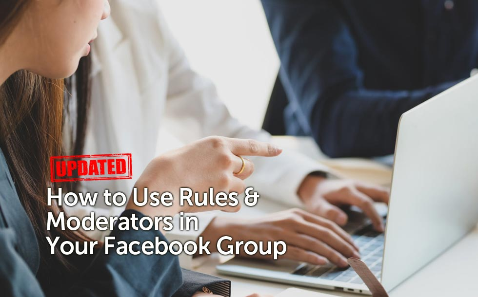 How to Use Rules & Moderators in Your Facebook Group (Updated)
