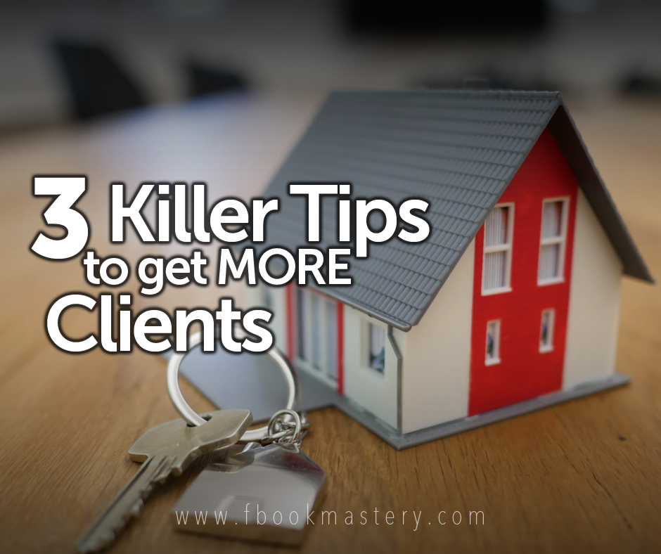 FBook Mastery - 3 Killer Tips to Get More Clients