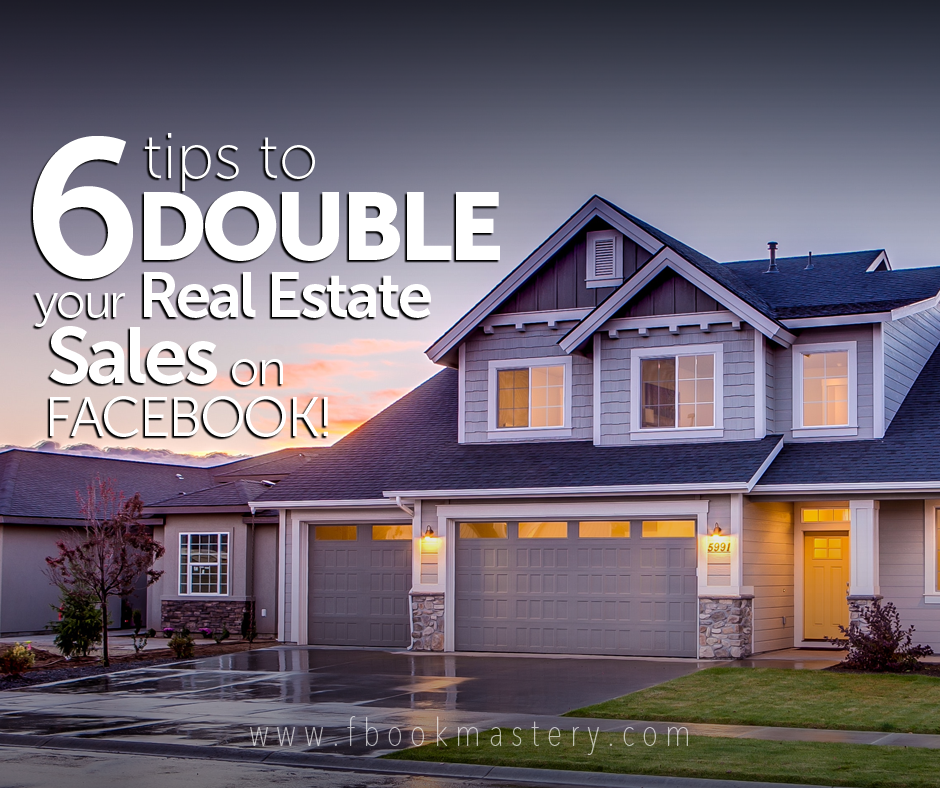 FBook Mastery - 6 Tips to Double Your Real Estate Sales on Facebook!